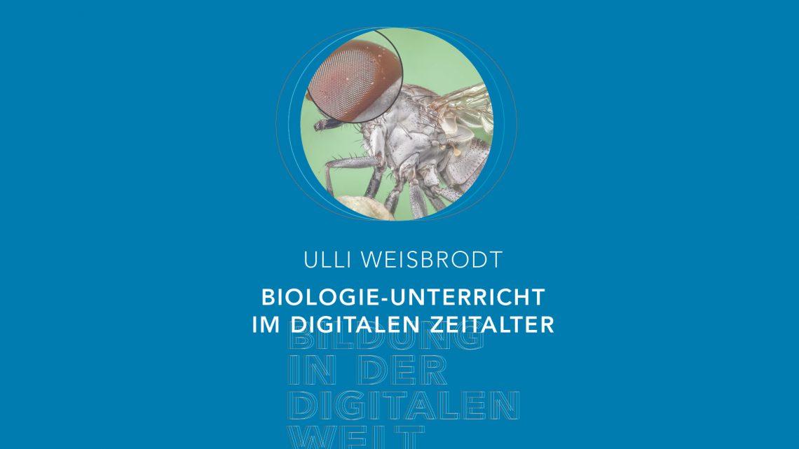 Bildung in der digitalen Welt:  Ulli Weisbrodt – Biologieunterricht im digitalen Zeitalter