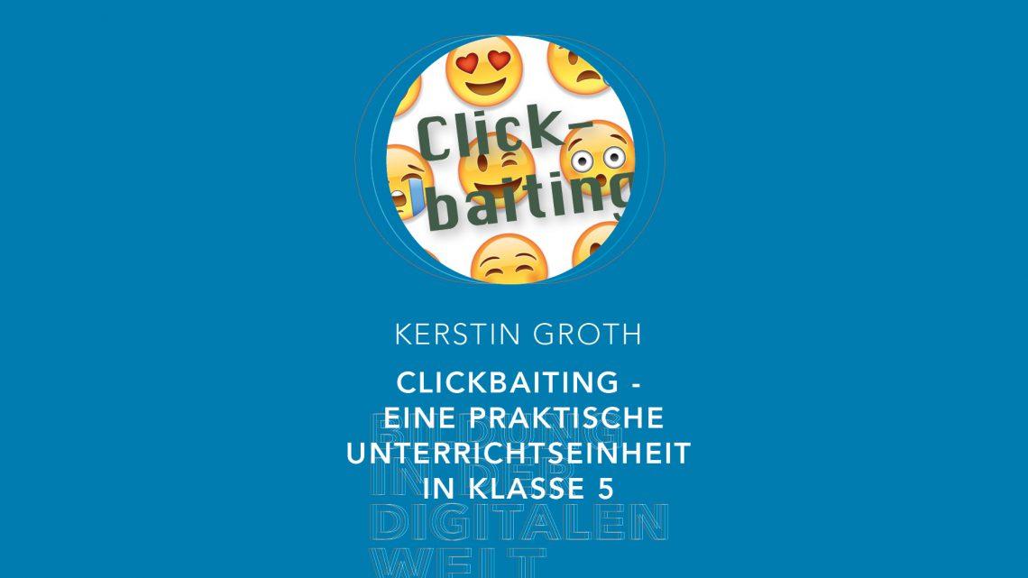 Bildung in der digitalen Welt:  Kerstin Groth – Clickbaiting – Eine praktische Unterrichtseinheit in Klasse 5