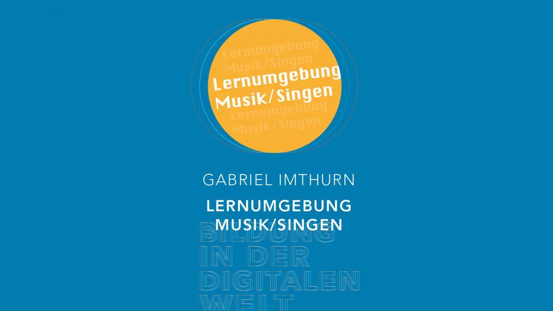 Bildung in der digitalen Welt:  Gabriel Imthurn – Lernumgebung Musik | Singen