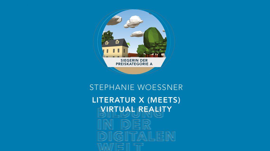 Bildung in der digitalen Welt:  Gewinnerin der Preiskategorie A | Stephanie Woessner – Literatur X (meets) Virtual Reality