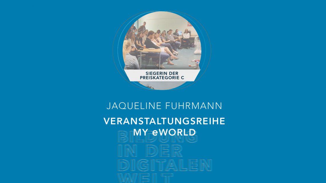 Bildung in der digitalen Welt: Gewinnerin der Preiskategorie C | Jaqueline Fuhrmann – Veranstaltungsreihe My e-World