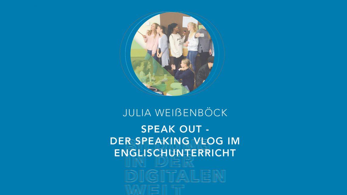 Bildung in der digitalen Welt:  Julia Weißenböck – Speak OUT – der Speaking Vlog im Englischunterricht