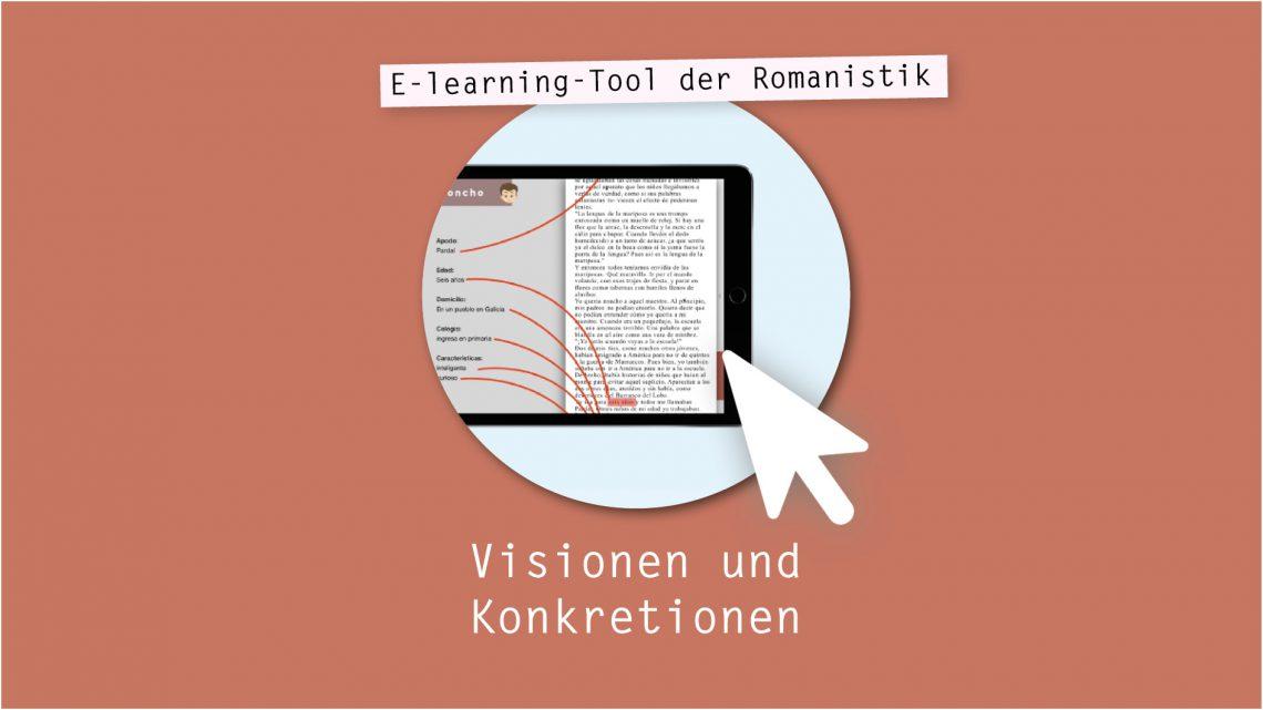 Studiengang-übergreifendes E-learning Projekt: E-learning-Tool der Romanistik – Visionen und Konkretionen