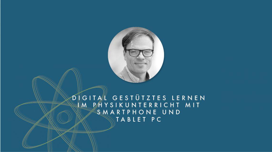 Digital gestütztes Lernen im Physikunterricht mir Smartphone und Tablet Pc