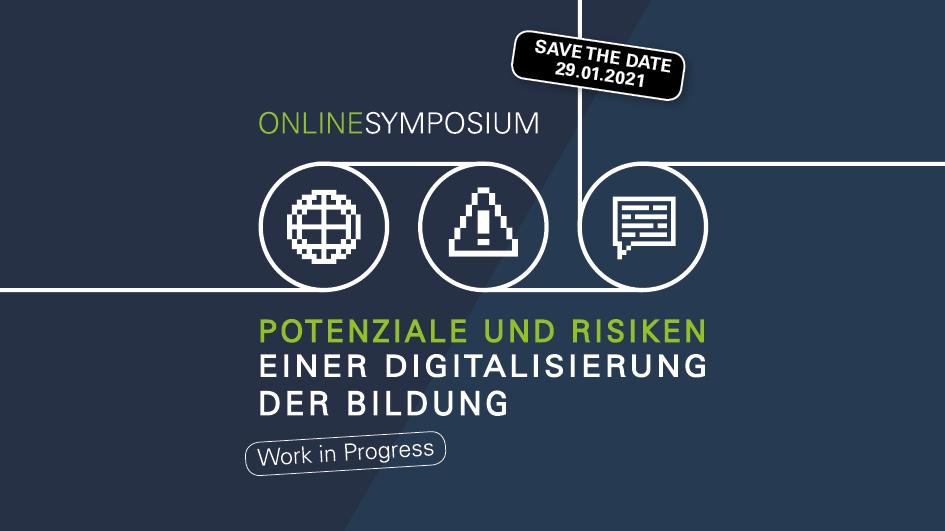 29.01.2021 | Save the Date | Symposium: POTENZIALE UND RISIKEN  EINER DIGITALISIERUNG DER BILDUNG