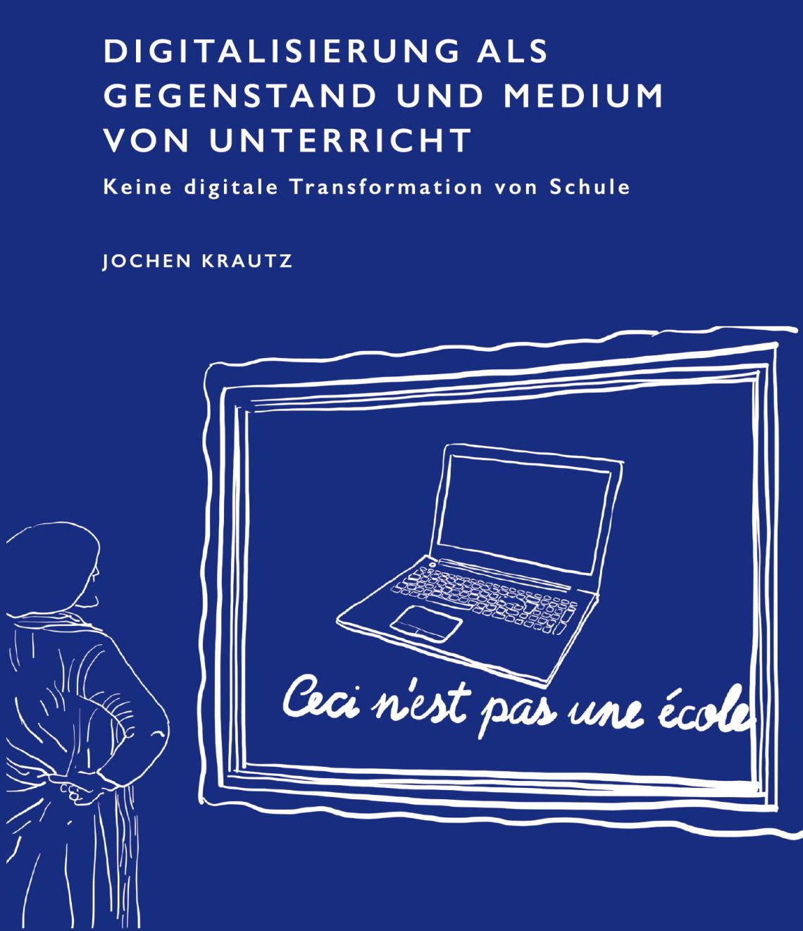 'Digitalisierung als Gegenstand und Medium von Unterricht' von J. Krautz