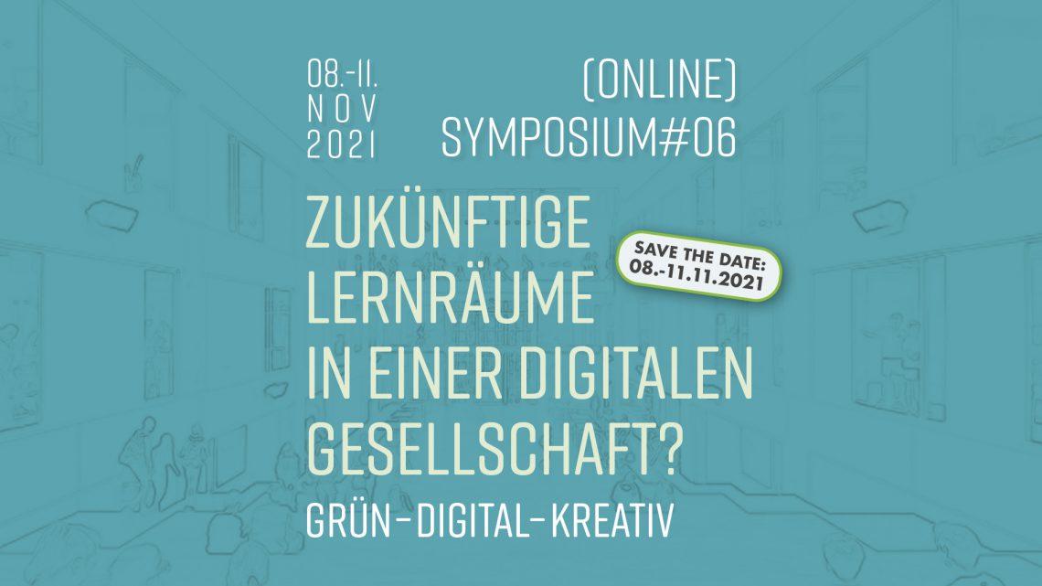 SAVE THE DATE! 08.11. – 11.11.2021 | Symposium#06 | Zukünftige Lernräume in  einer digitalen Gesellschaft? – grün – digital – kreativ
